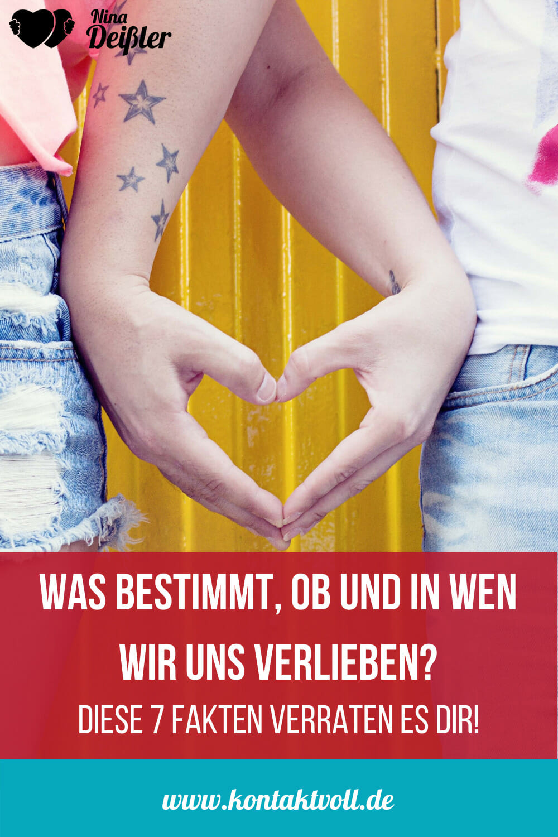 7 Fakten die bestimmen, ob und in wen wir uns verlieben - Nina Deissler