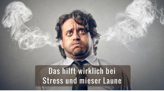 5 verblüffende Tipps gegen Stress und schlechte Laune, die funktionieren!