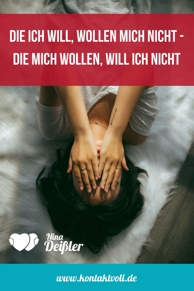 Die die ich will, wollen mich nicht - die mich wollen, will ich nicht - Nina Deissler